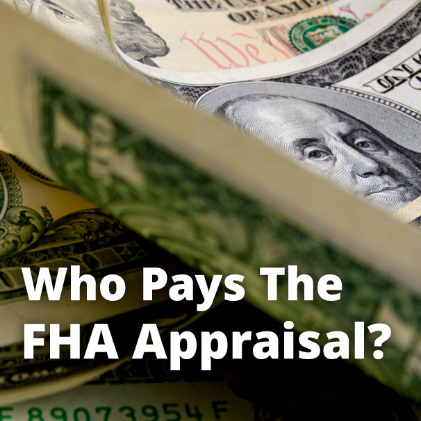 Who Pays for FHA Loan Appraisal?